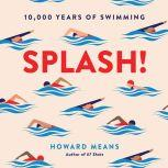 Splash! 10,000 Years of Swimming, Howard Means