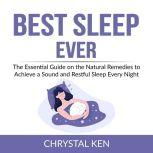 Best Sleep Ever The Essential Guide on the Natural Remedies to Achieve a Sound and Restful Sleep Every Night, Chrystal Ken
