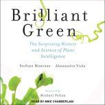 Brilliant Green The Surprising History and Science of Plant Intelligence, Stefano Mancuso