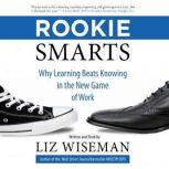 Rookie Smarts Why Learning Beats Knowing in the New Game of Work, Liz Wiseman