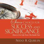 Seven Choices for Success and Significance How to Live Life From the Inside Out, Nido R. Qubein