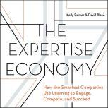 The Expertise Economy How the smartest companies use learning to engage, compete, and succeed, David Blake