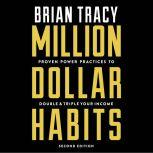 Million Dollar Habits Proven Power Practices to Double and Triple Your Income, Brian Tracy