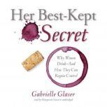 Her Best-Kept Secret Why Women DrinkAnd How They Can Regain Control, Gabrielle Glaser