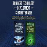Business Technology Development Strategy Bundle: Artificial Intelligence, Blockchain Technology and Machine Learning Applications for Business Systems, Bob Mather