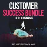 Customer Success Bundle:  2 in 1 Bundle, Customer Care, Customer Service, Ruby Charitys and Anne M. Bacal