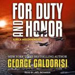 For Duty and Honor A Rick Holden Novel, George Galdorisi