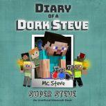 Diary Of A Minecraft Dork Steve Book 6: Super Steve (An Unofficial Minecraft Book), MC Steve