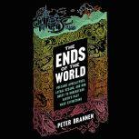 The Ends of the World Volcanic Apocalypses, Lethal Oceans, and Our Quest to Understand Earth's Past Mass Extinctions, Peter Brannen