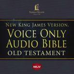 Voice Only Audio Bible - New King James Version, NKJV (Narrated by Bob Souer): Old Testament Holy Bible, New King James Version, Thomas Nelson