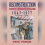 Reconstruction Americas Unfinished Revolution, 18631877, Eric Foner