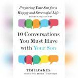 Ten Conversations You Must Have with Your Son Preparing Your Son for a Happy and Successful Life, Tim Hawkes