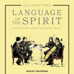 Language of the Spirit An Introduction to Classical Music, Jan Swafford