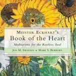 Meister Eckhart's Book of the Heart Meditations for the Restless Soul, Jon M. Sweeney/Mark S. Burrows
