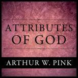 The Attributes of God, Arthur W. Pink