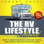The RV Lifestyle Manual: Living as a Boondocking Expert - How to Swap Your Day Job for Travel and Adventure on the Open Road, Jeremy Frost