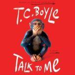Talk to Me A Novel, T.C. Boyle
