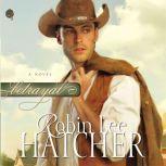 Betrayal, Robin Lee Hatcher