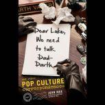 Dear Luke, We Need to Talk, Darth And Other Pop Culture Correspondences, John Moe