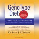 The GenoType Diet Change Your Genetic Destiny to Live the Longest, Fullest and Healthiest Life Possible, Peter J. D'Adamo
