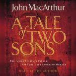 A Tale of Two Sons The Inside Story of a Father, His Sons, and a Shocking Murder, John F. MacArthur