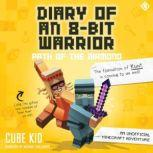 Diary of an 8-Bit Warrior: Path of the Diamond An Unofficial Minecraft Adventure, Cube Kid