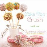 Cake Pop Crush A Wish Novel, Suzanne Nelson