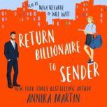 Return Billionaire to Sender A grumpy hero - opposites attract romantic comedy, Annika Martin