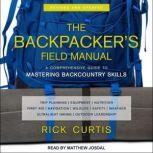 The Backpacker's Field Manual, Revised and Updated A Comprehensive Guide to Mastering Backcountry Skills, Rick Curtis
