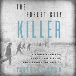 The Forest City Killer A Serial Murderer, a Cold-Case Sleuth, and a Search for Justice, Vanessa Brown