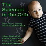 The Scientist in the Crib What Early Learning Tells Us About the Mind, PhD Gopnik