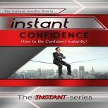 Instant Confidence, The INSTANT-Series