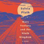 Mary Ventura and The Ninth Kingdom A Story, Sylvia Plath