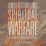 Understanding Spiritual Warfare A Comprehensive Guide, Sam Storms