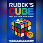 Rubik's Cube How to Solve a Rubik's Cube, Including Rubik's Cube Algorithms, Clark Cornell