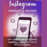Instagram Marketing Secrets How To Build An Audience and Market Your Business On Instagram, Even If You're Just a Beginner, Dr. Mike Steves
