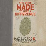 You Were Made to Make a Difference, Max Lucado