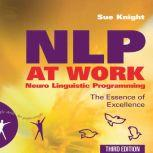 NLP at Work The Essence of Excellence, 3rd Edition (People Skills for Professionals), Sue Knight