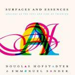 Surfaces and Essences Analogy as the Fuel and Fire of Thinking, Douglas Hofstadter