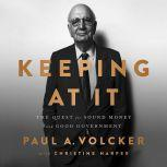Keeping At It The Quest for Sound Money and Good Government, Paul Volcker