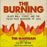 The Burning (Young Readers Edition) Black Wall Street and the Tulsa Race Massacre of 1921, Tim Madigan