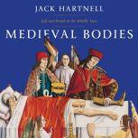 Medieval Bodies Life and Death in the Middle Ages, Jack Hartnell