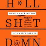 Nine Nasty Words English in the Gutter: Then, Now, and Forever, John McWhorter