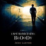 I Spy Something Bloody I Spy Book 1, Josh Lanyon