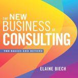 The New Business of Consulting The Basics and Beyond, Elaine Biech