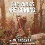 The Yanks Are Coming! A Military History of the United States in World War I, H. W. Crocker III