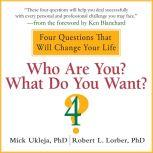 Who Are You? What Do You Want? A Journey for the Best of Your Life, Mick Ukleja