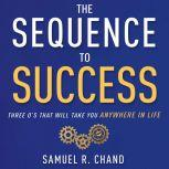 The Sequence to Success Three O's That Will Take You Anywhere in Life, Samuel R. Chand
