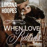 When Love Returns A Small Town Christian Romance, Lorana Hoopes