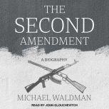The Second Amendment A Biography, Michael Waldman